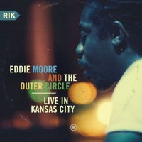 Eddie Moore And The Outer Circle - Live In Kansas City (2015) / Jazz, Contemporary Jazz