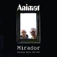 Animat - Mirador Selected Works 2005-2015 (2015) / Electronic,Downtempo, Lounge, ChillOut