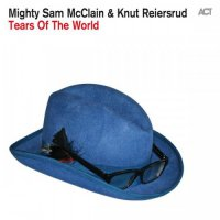 Mighty Sam McClain & Knut Reiersrud - Tears of the World (2015) / Blues, Soul, Blues Rock
