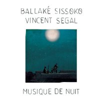 Ваllаkе Sissоkо & Vinсеnt Sеgаl - Мusiquе dе Nuit (2015) / world music