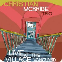 Christian McBride Trio - Live At The Village Vanguard (2015) /  Jazz
