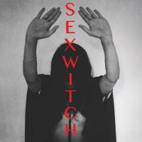 Sexwitch - Sexwitch (2015) / Alternative, Psychedelic, Folk