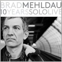 Brad Mehldau - 10 Years Solo Live (2015) / Jazz