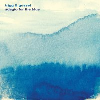Trigg & Gusset - Adagio for the Blue (2015)| Dark Jazz