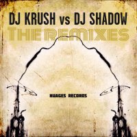 Nuages Records Presents- The Remixes - DJ Krush vs. DJ Shadow (2015) / electronic, chill, downtempo, jazz/trip-hop
