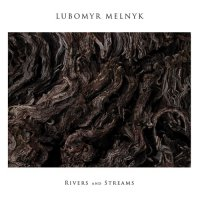 Lubomyr Melnyk - Rivers and Streams [2015] / modern classical, minimalism, solo piano