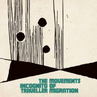 the incognito traveller - Movements of Migration (2016)  / electronic, acid jazz, jazzy groove