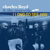 Charles Lloyd & the Marvels - I Long to See You (2016) / Jazz