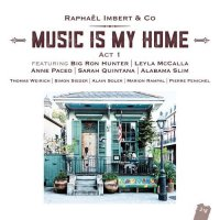 Raphael Imbert - Music Is My Home: Act 1. Bonus Track Version (2016) / Jazz, Blues. Soul