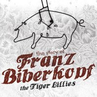 Тhе Тigеr Lilliеs - The Stоry оf Frаnz Bibеrkорf (2015) / dark cabaret