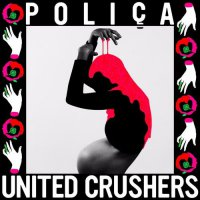 Poliça - United Crushers (2016) / Electronic, Indie, Female Vocal