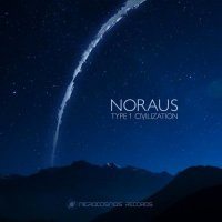 Noraus - Type 1 Civilization (2016) / ambient, chillout, downtempo, leftfield, psybient, psychill
