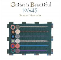 Kazumi Watanabe - Guitar is Beautiful KW45 (2016) / Jazz, Fusion, Acoustic, New Age, Guitar Virtuoso