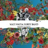 Wati Watia Zorey Band (Moriarty & Friends Presents) - Zanz in lanfer (2016) / world music