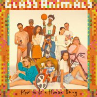 Glass Animals - How To Be A Human Being (2016) / Electronic, Indie, Trip-Hop