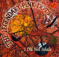 The Legendary Pink Dots - I Did Not Inhale (2003) / Psychedelic