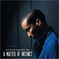 Peter Edwards Trio - A Matter Of Instinct (2016) /  Jazz