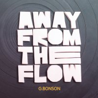 G.Bonson - Away From The Flow (2016) / instrumental hip-hop, abstract beats, breakbeat, funk, France