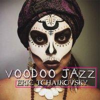 Eric Tchaikovsky - Voodoo Jazz (2016) / soul, funk, jazz, disco, voodoo, nightlight