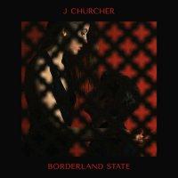 J Churcher - Borderland State (2016) / Alternative, Dream Pop, Indie, Pop-Rock