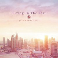 Jazz Chronicles - Living In The Past (2016) / Instrumental Hip-Hop, Jazz, Beats, Soul