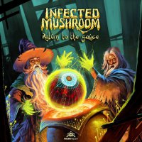 Infected Mushroom - Return To The Sauce (2017) / Psy-Trance, Dubstep, Electro