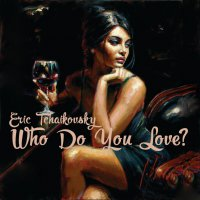 Eric Tchaikovsky - Who Do You Love?  (2017) / hip-hop, soul, jazz, funk, electronica, beats, radioshow