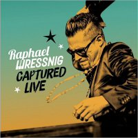 Raphael Wressnig - Captured Live (2017) / Jazz, Soul, Funk, Hammond Organ