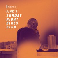 Fink - Fink's Sunday Night Blues Club, Vol. 1 (2017) / acoustic, blues, indie, UK