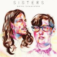 SISTERS - Drink Champagne (2017) \ indie pop, во-первых это красиво