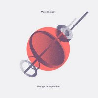 Marc Romboy - Voyage de la planete (2017) / Electronic, Downtempo, Ambient, Modern Classical