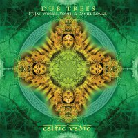 Dub Trees Ft. Jah Wobble, Youth & Daniel Romar ‎– Celtic Vedic (2016) / Dub, Tribal, Psydub
