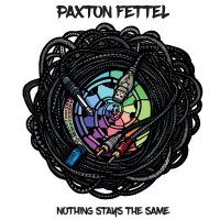 Paxton Fettel - Nothing Stays The Same (2017) + Everything Stays the Same (2015)/Electronic, Downtempo, Jazz Funk, House, Deep