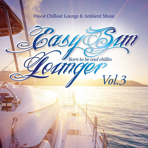 Easy Sun Lounger. Born to Be Cool Chillin Vol.4 + Vol.3 (Finest Chill Out Lounge and Ambient Music) (2017)/Downtempo, Chillout, Lounge, Electronic