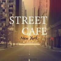 Street Cafe - New York, Vol. 2 (Wonderful Bar & Cafe Music) (2017)+Street Cafe - New York, Vol. 1 (Awesome Selection Of Smooth Electronica) (2016)