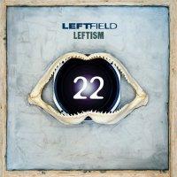 Leftfield - Leftism 22 (2017) / leftfield, progressive house, dub, breakbeat, trip-hop, downtempo, acid, electronic, bass