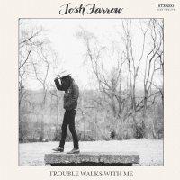 Josh Farrow - Trouble Walks With Me (2016)/soul, blues, acoustic guitar