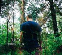 Dub FХ - Thinking Clear (2016) / beatbox, reggae, drum'n'bass, hip-hop, Australia