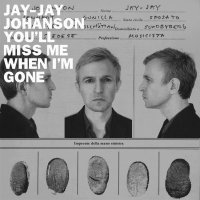 Jay-Jay Johanson - You'll Miss Me When I'm Gоne ЕР (2017) / electronic, trip-hop, Sweden