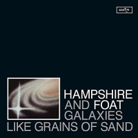 Hampshire & Foat - Galaxies Like Grains of Sand (2017) / Jazz
