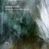 Avishai Cohen - Cross My Palm With Silver (2017) / conemporary jazz, dark jazz, fusion jazz, post-bop, ECM, US