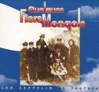 Quelques Fiers Mongols - Led Zeppelin En Fanfare (2002), Quelques Fiers Mongols II (2006) / Jazz Rock, Blues
