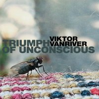 Viktor Van River - Triumph Of Unconscious (2017) / dark trip-hop, lo-fi, Kazakhstan