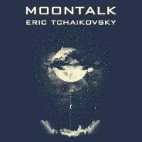 Eric Tchaikovsky - Moontalk (2017) / soul, jazz, rap, funk, disco, ambient, electronica, world, beyond