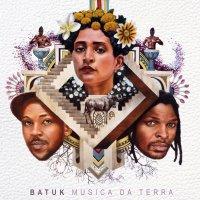Batuk (2016) Música da Terra / ethno house, african, zouk, kwaito