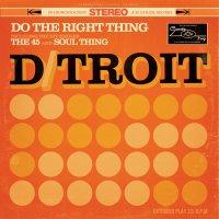 D/troit - Soul Sound System (2017), Do The Right Thing (2015) / Funk, Soul, Rhythm & Blues