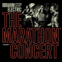 Ibrahim Electric - The Marathon Concert (2017) / contemporary jazz-funk, blues rock