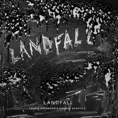 Laurie Anderson & Kronos Quartet - Landfall (2018) / Modern Classical, Avant-Garde, Electronic
