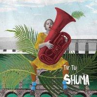 Tik Tu - Shuma (2016) / Indie Pop, Baroque Pop