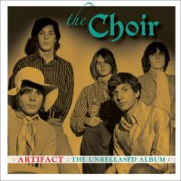 The Choir - Artifact The Unreleased Album (2018) / Psychedelic Rock, Garage Rock